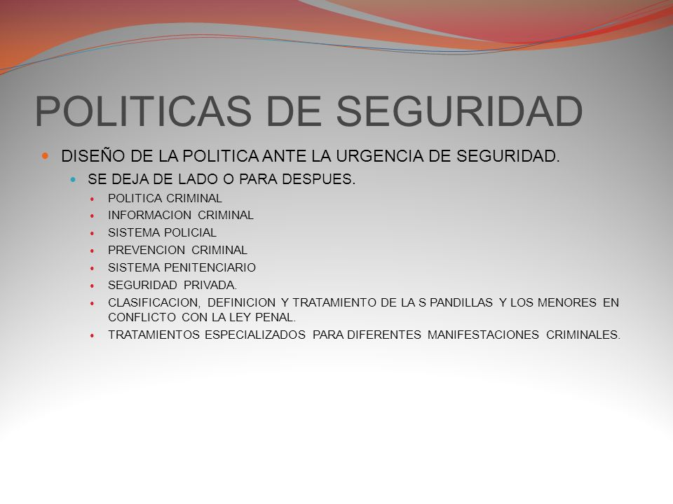 Elementos Legislativos Aprobación de leyes acordes a la Política de Seguridad Nacional diseñada por el Ejecutivo.