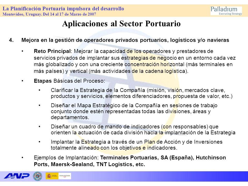 La Planificación Portuaria impulsora del desarrollo Montevideo, Uruguay. Del 14 al 17 de Marzo de 2007 Aplicaciones al Sector Portuario 4.Mejora en la