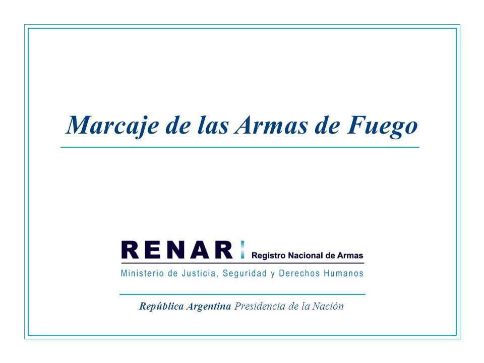 República Argentina Presidencia de la Nación Marcaje de las Armas de Fuego