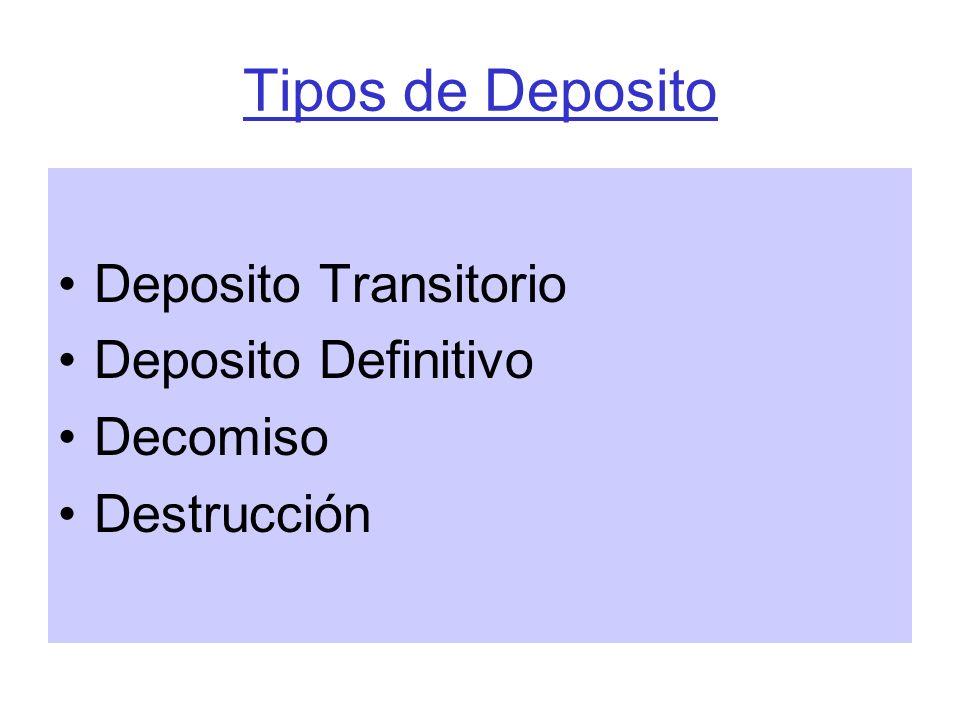 Tipos de Deposito Deposito Transitorio Deposito Definitivo Decomiso Destrucción