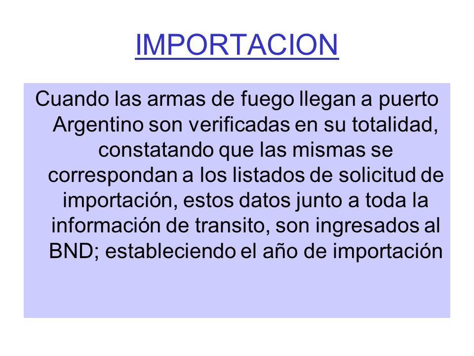 IMPORTACION Cuando las armas de fuego llegan a puerto Argentino son verificadas en su totalidad, constatando que las mismas se correspondan a los list