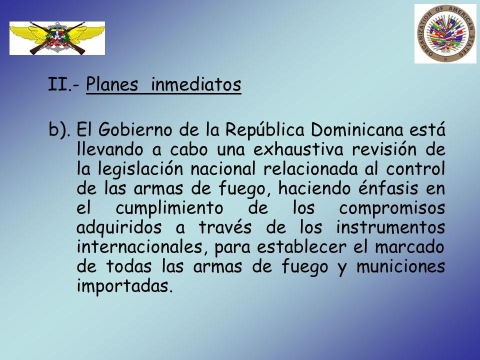 II.- Planes inmediatos b). El Gobierno de la República Dominicana está llevando a cabo una exhaustiva revisión de la legislación nacional relacionada