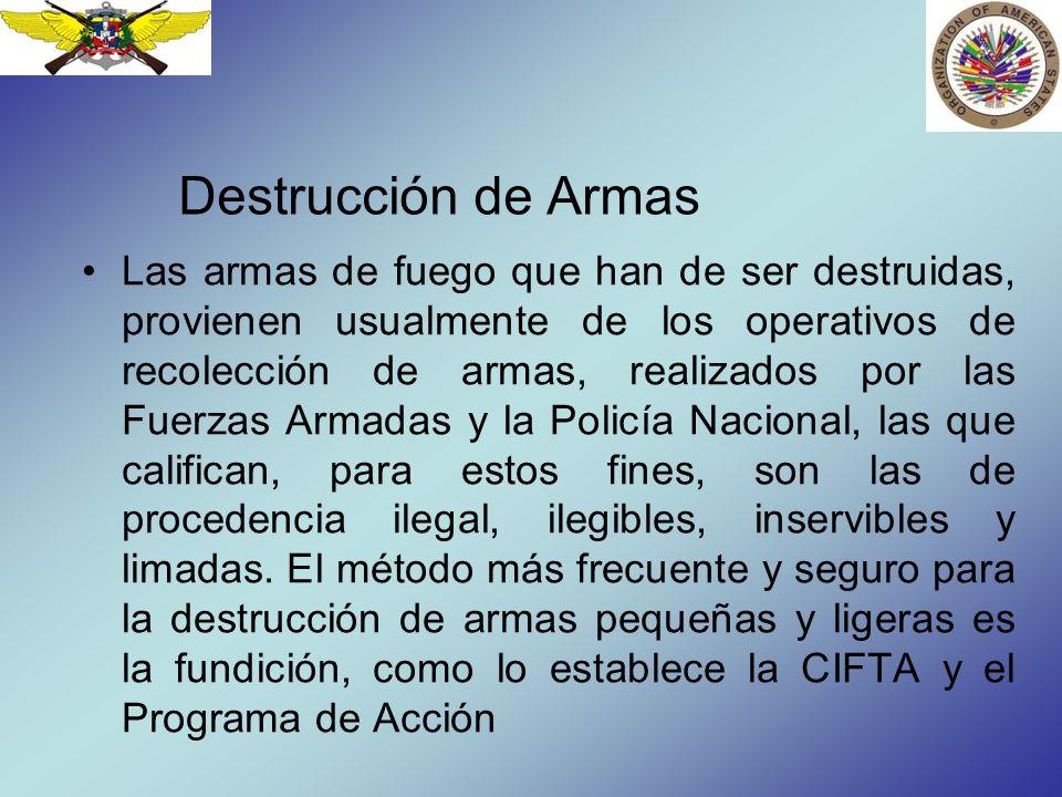 Destrucción de Armas Las armas de fuego que han de ser destruidas, provienen usualmente de los operativos de recolección de armas, realizados por las