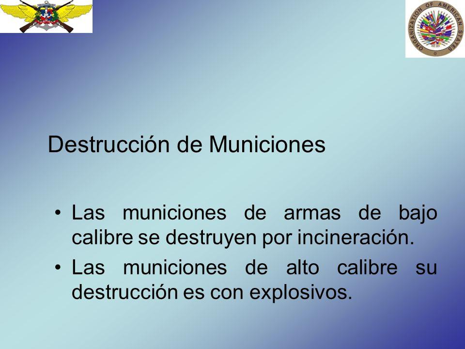 Destrucción de Municiones Las municiones de armas de bajo calibre se destruyen por incineración. Las municiones de alto calibre su destrucción es con