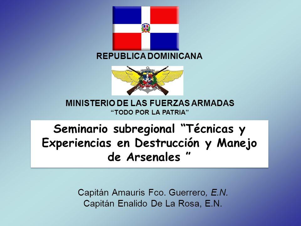 Capitán Amauris Fco. Guerrero, E.N. Capitán Enalido De La Rosa, E.N. Seminario subregional Técnicas y Experiencias en Destrucción y Manejo de Arsenale