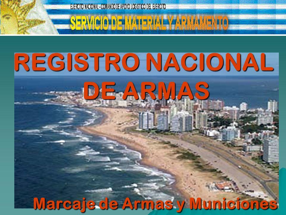 REGISTRO NACIONAL DE ARMAS Marcaje de Armas y Municiones REGISTRO NACIONAL DE ARMAS Marcaje de Armas y Municiones Marcaje de Armas y Municiones