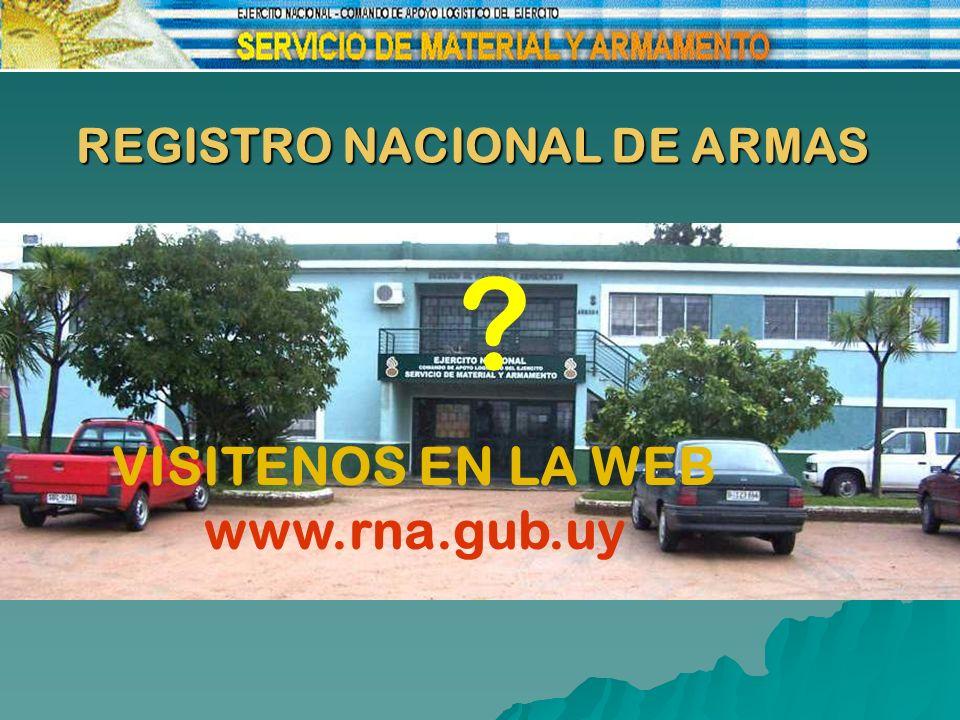 VISITENOS EN LA WEB WWW.RNA.GUB.UY REGISTRO NACIONAL DE ARMAS VISITENOS EN LA WEB www.rna.gub.uy ?