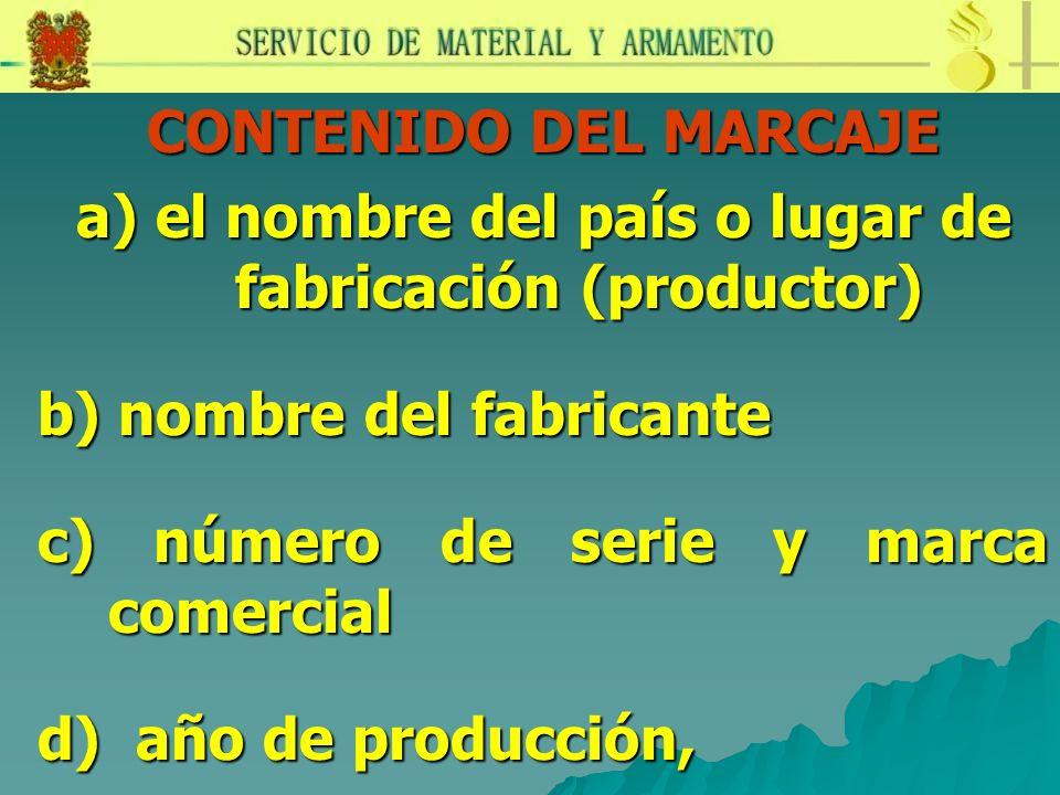 CONTENIDO DEL MARCAJE a) el nombre del país o lugar de fabricación (productor) b) nombre del fabricante c) número de serie y marca comercial d) año de