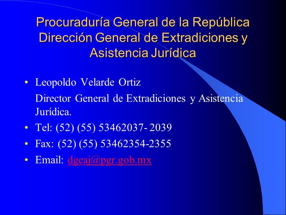 Procuraduría General de la República Dirección General de Extradiciones y Asistencia Jurídica Leopoldo Velarde Ortiz Director General de Extradiciones y Asistencia Jurídica.