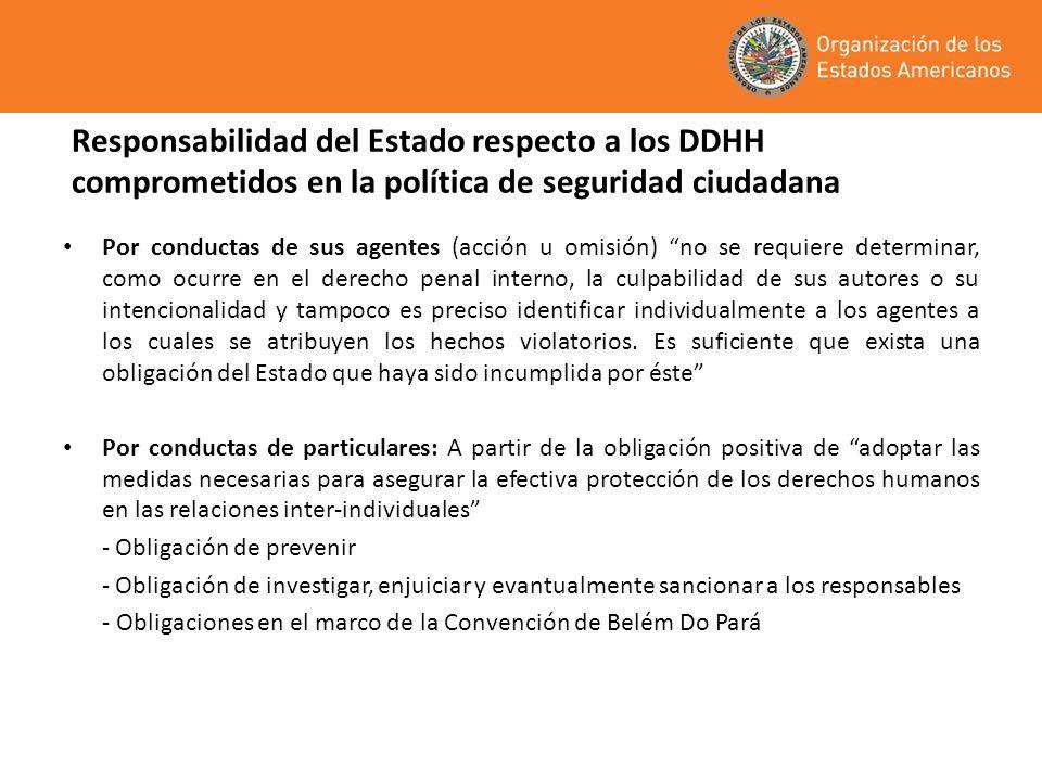 Responsabilidad del Estado respecto a los DDHH comprometidos en la política de seguridad ciudadana Por conductas de sus agentes (acción u omisión) no