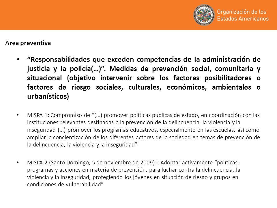 Area preventiva Responsabilidades que exceden competencias de la administración de justicia y la policía(…). Medidas de prevención social, comunitaria
