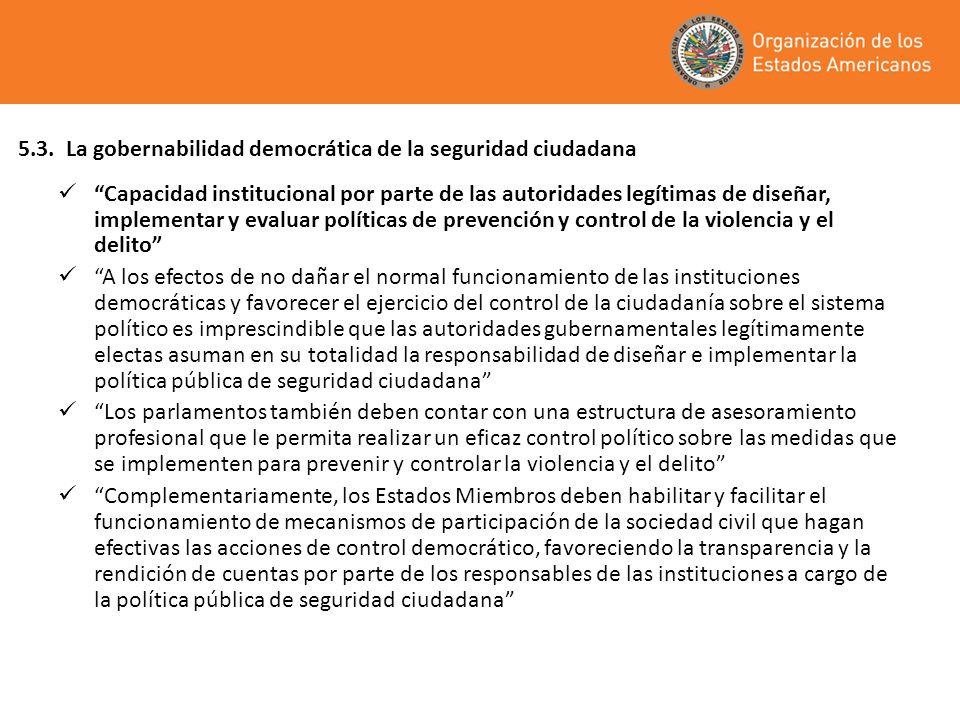 5.3.La gobernabilidad democrática de la seguridad ciudadana Capacidad institucional por parte de las autoridades legítimas de diseñar, implementar y e