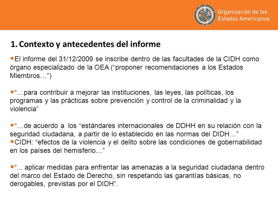1.Contexto y antecedentes del informe El informe del 31/12/2009 se inscribe dentro de las facultades de la CIDH como órgano especializado de la OEA (p
