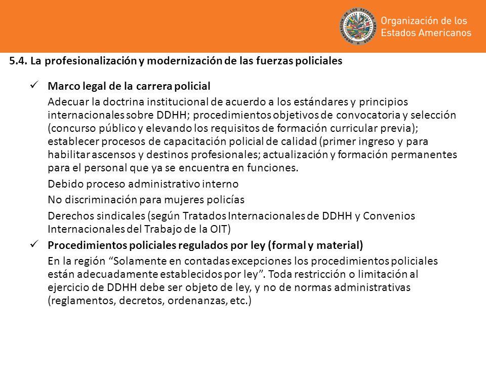 5.4. La profesionalización y modernización de las fuerzas policiales Marco legal de la carrera policial Adecuar la doctrina institucional de acuerdo a