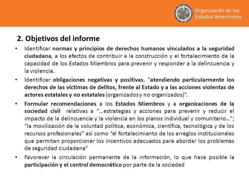 2. Objetivos del informe Identificar normas y principios de derechos humanos vinculados a la seguridad ciudadana, a los efectos de contribuir a la con
