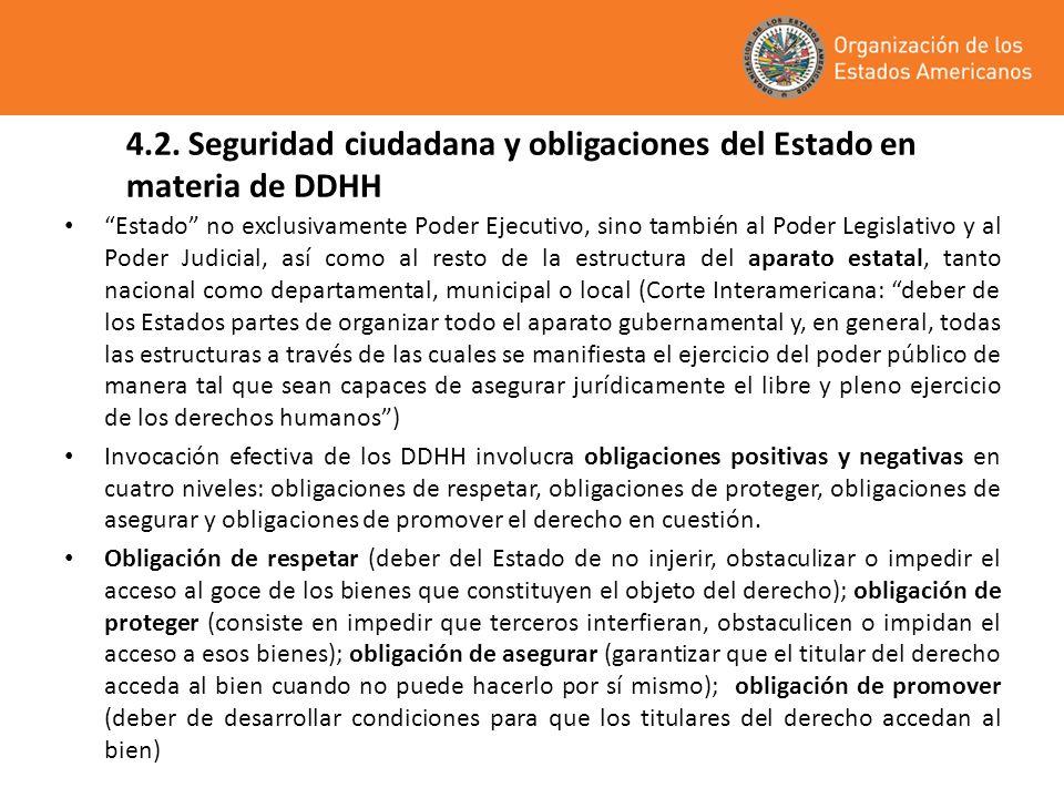 4.2. Seguridad ciudadana y obligaciones del Estado en materia de DDHH Estado no exclusivamente Poder Ejecutivo, sino también al Poder Legislativo y al