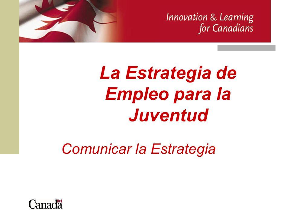 Estrategia de Empleo para la Juventud La EEJ es un elemento clave de la Estrategia de Innovación y Aprendizaje de Canadá, que tiene por objeto garantizar que Canadá cuente con una mano de obra altamente cualificada y competente, preparada para responder a las necesidades actuales y cambiantes del mercado laboral.
