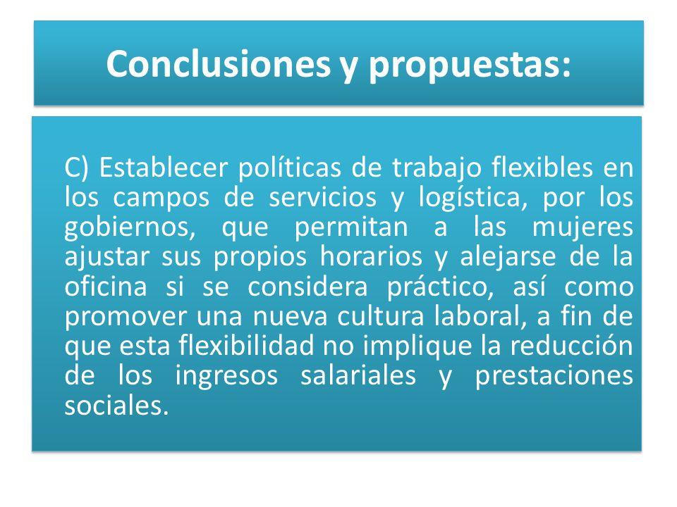 Conclusiones y propuestas: C) Establecer políticas de trabajo flexibles en los campos de servicios y logística, por los gobiernos, que permitan a las