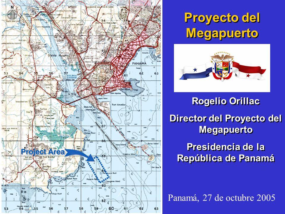 Proyecto del Megapuerto Rogelio Orillac Director del Proyecto del Megapuerto Presidencia de la República de Panamá Rogelio Orillac Director del Proyec