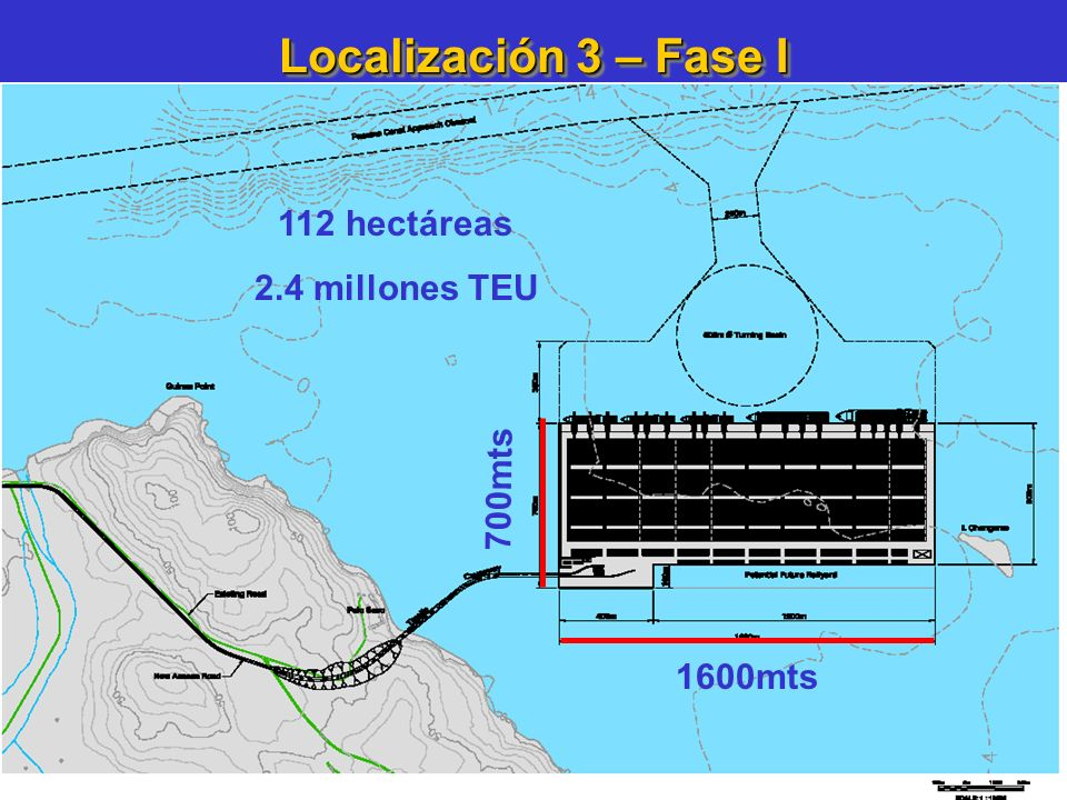 Localización 3 – Fase I 1600mts 700mts 112 hectáreas 2.4 millones TEU
