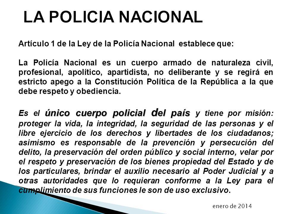 Artículo 1 de la Ley de la Policía Nacional establece que: La Policía Nacional es un cuerpo armado de naturaleza civil, profesional, apolítico, aparti
