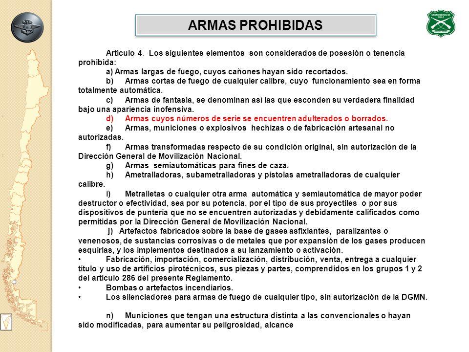 7/29 Artículo 4.- Los siguientes elementos son considerados de posesión o tenencia prohibida: a) Armas largas de fuego, cuyos cañones hayan sido recortados.