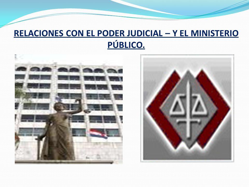 RELACIONES CON EL PODER JUDICIAL – Y EL MINISTERIO PÚBLICO.