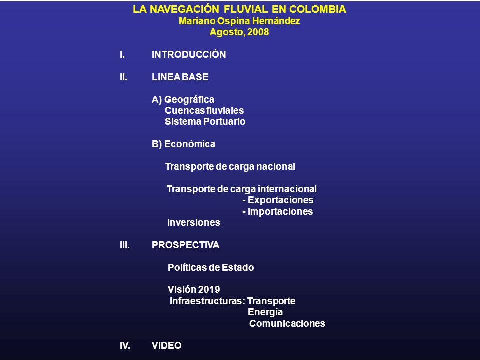LA NAVEGACIÓN FLUVIAL EN COLOMBIA Mariano Ospina Hernández Agosto, 2008 I.INTRODUCCIÓN II.LINEA BASE A) Geográfica Cuencas fluviales Sistema Portuario