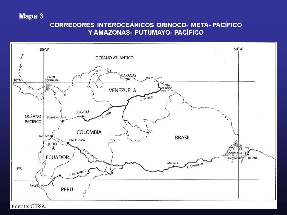 Mapa 3 CORREDORES INTEROCEÁNICOS ORINOCO- META- PACÍFICO Y AMAZONAS- PUTUMAYO- PACÍFICO
