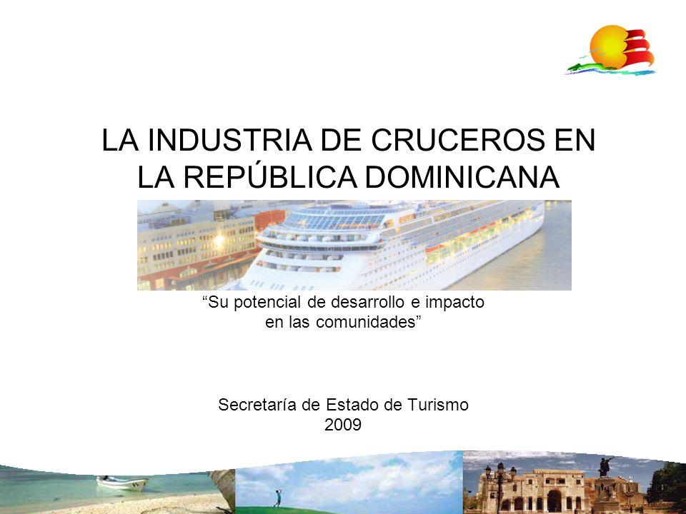 LA INDUSTRIA DE CRUCEROS EN LA REPÚBLICA DOMINICANA Su potencial de desarrollo e impacto en las comunidades Secretaría de Estado de Turismo 2009