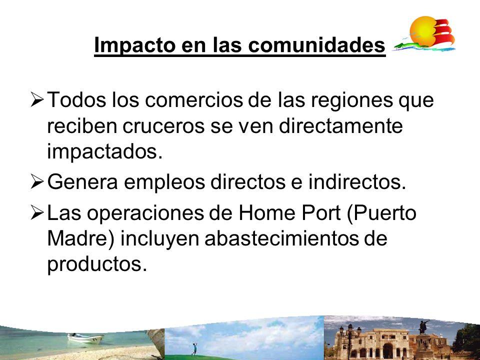 Impacto en las comunidades Todos los comercios de las regiones que reciben cruceros se ven directamente impactados. Genera empleos directos e indirect
