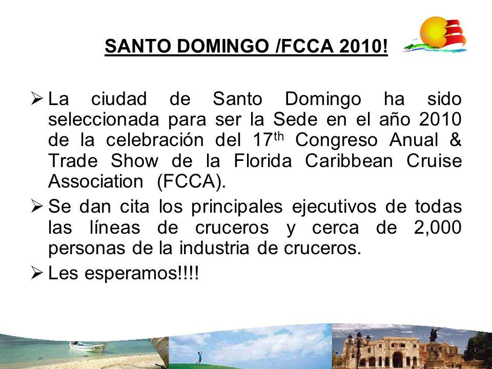 SANTO DOMINGO /FCCA 2010! La ciudad de Santo Domingo ha sido seleccionada para ser la Sede en el año 2010 de la celebración del 17 th Congreso Anual &