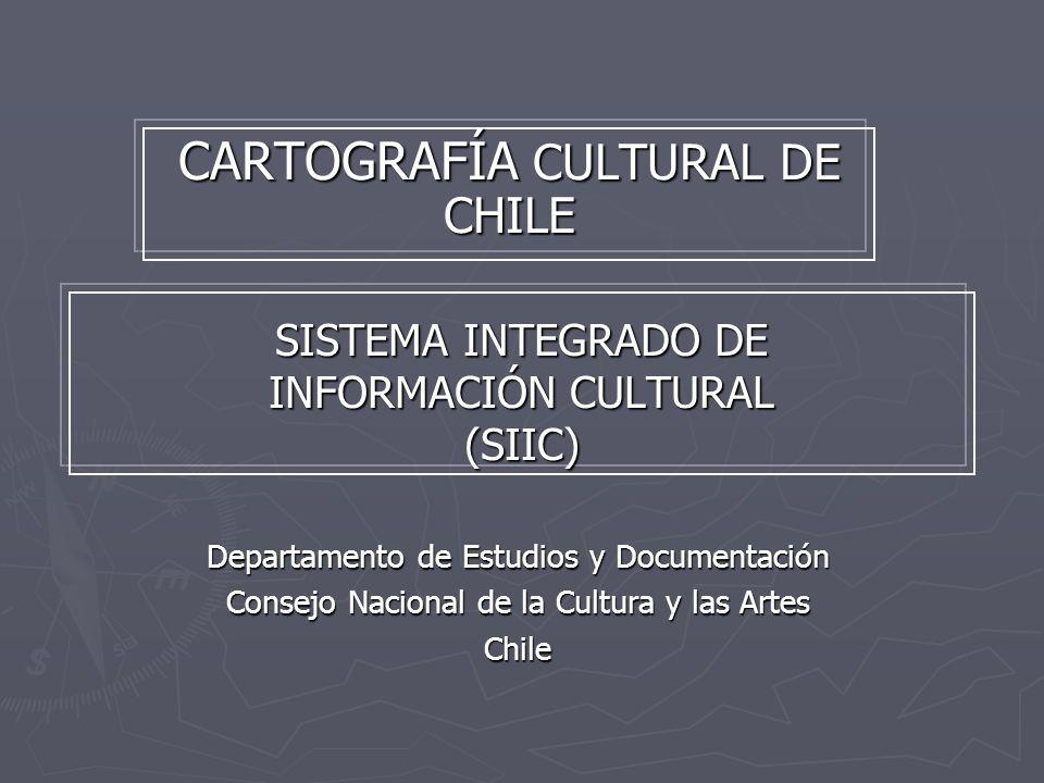 SISTEMA INTEGRADO DE INFORMACIÓN CULTURAL (SIIC) CARTOGRAFÍA CULTURAL DE CHILE Departamento de Estudios y Documentación Consejo Nacional de la Cultura