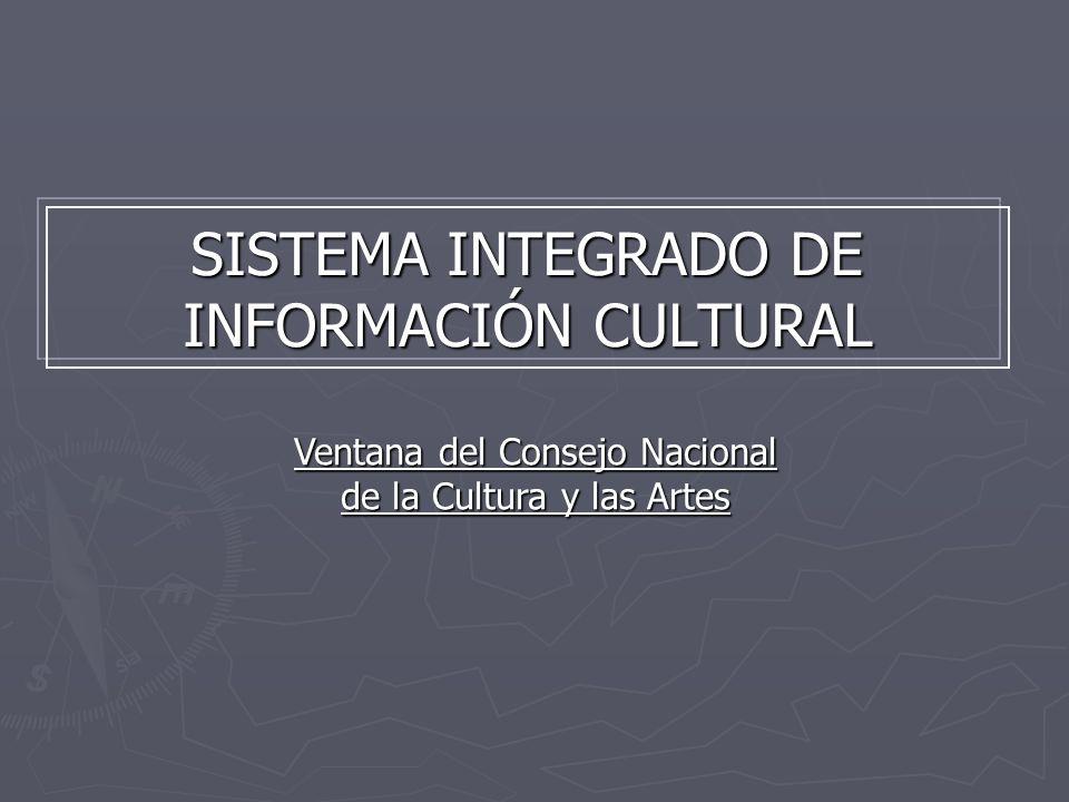 SISTEMA INTEGRADO DE INFORMACIÓN CULTURAL Ventana del Consejo Nacional de la Cultura y las Artes