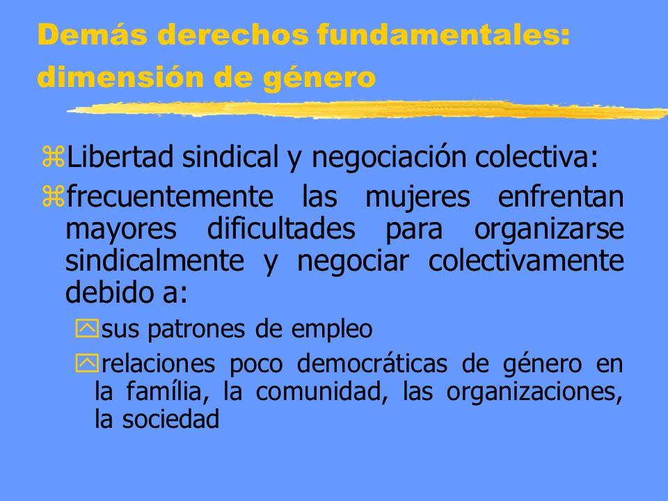 Demás derechos fundamentales: dimensión de género z Libertad sindical y negociación colectiva: z frecuentemente las mujeres enfrentan mayores dificult