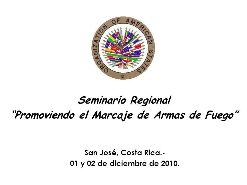 Seminario Regional Promoviendo el Marcaje de Armas de Fuego San José, Costa Rica.- 01 y 02 de diciembre de 2010.