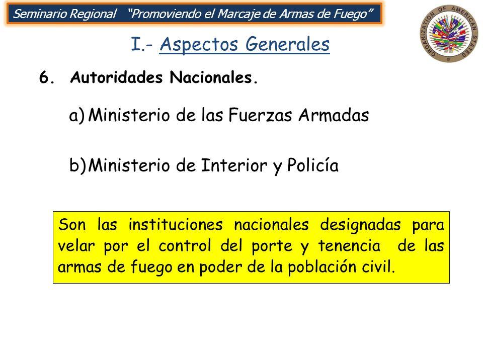I.- Aspectos Generales 6. Autoridades Nacionales. Seminario Regional Promoviendo el Marcaje de Armas de Fuego a)Ministerio de las Fuerzas Armadas b)Mi