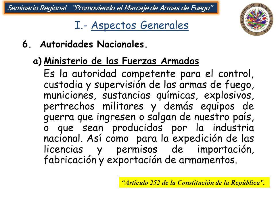 I.- Aspectos Generales 6. Autoridades Nacionales. Seminario Regional Promoviendo el Marcaje de Armas de Fuego a)Ministerio de las Fuerzas Armadas Es l