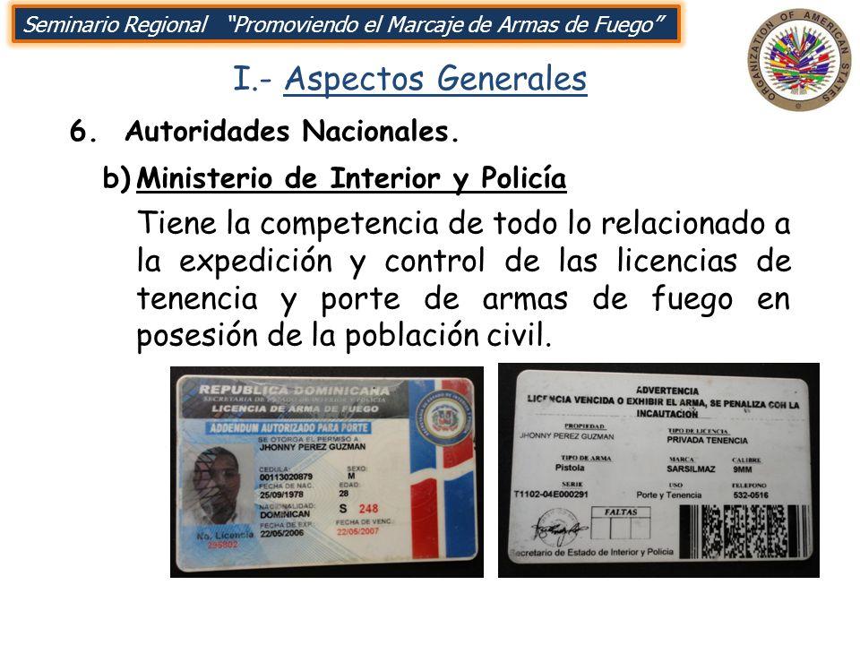 I.- Aspectos Generales 6. Autoridades Nacionales. Seminario Regional Promoviendo el Marcaje de Armas de Fuego b)Ministerio de Interior y Policía Tiene