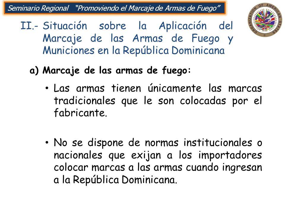 II.-Situación sobre la Aplicación del Marcaje de las Armas de Fuego y Municiones en la República Dominicana a) Marcaje de las armas de fuego: Seminari