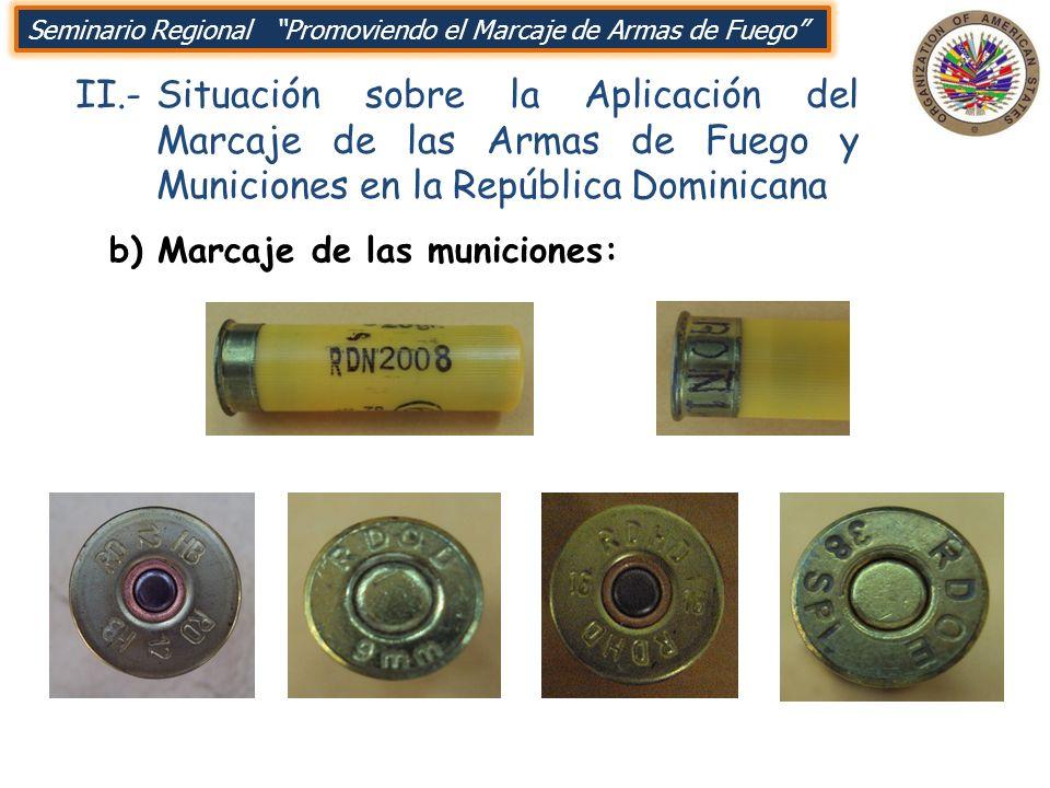 II.-Situación sobre la Aplicación del Marcaje de las Armas de Fuego y Municiones en la República Dominicana b) Marcaje de las municiones: Seminario Re