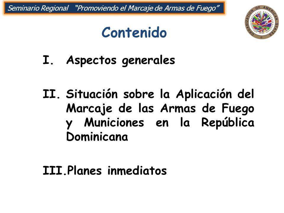 Seminario Regional Promoviendo el Marcaje de Armas de Fuego I.Aspectos generales II.Situación sobre la Aplicación del Marcaje de las Armas de Fuego y
