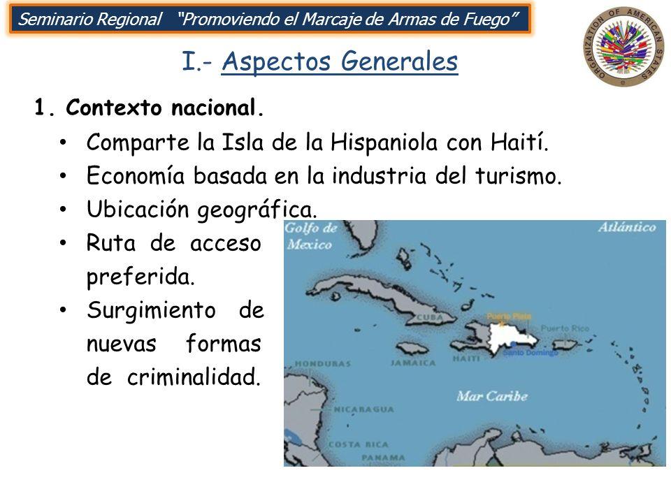 I.- Aspectos Generales 1. Contexto nacional. Comparte la Isla de la Hispaniola con Haití. Economía basada en la industria del turismo. Ubicación geogr