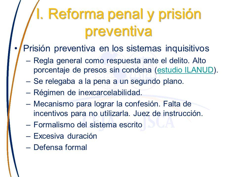 I. Reforma penal y prisión preventiva Prisión preventiva en los sistemas inquisitivos –Regla general como respuesta ante el delito. Alto porcentaje de