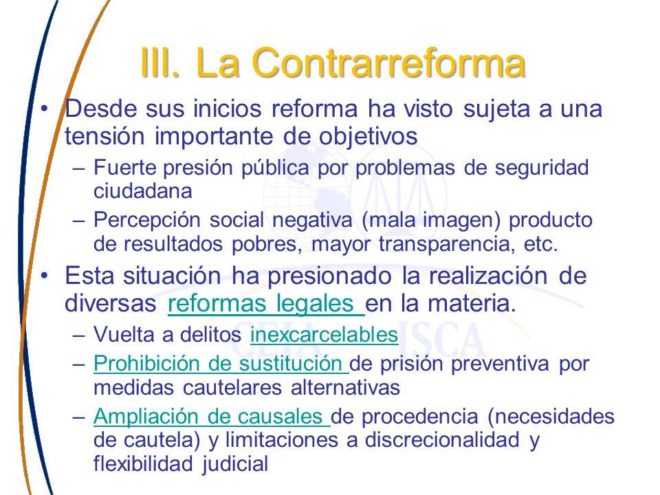 III. La Contrarreforma Desde sus inicios reforma ha visto sujeta a una tensión importante de objetivos –Fuerte presión pública por problemas de seguri