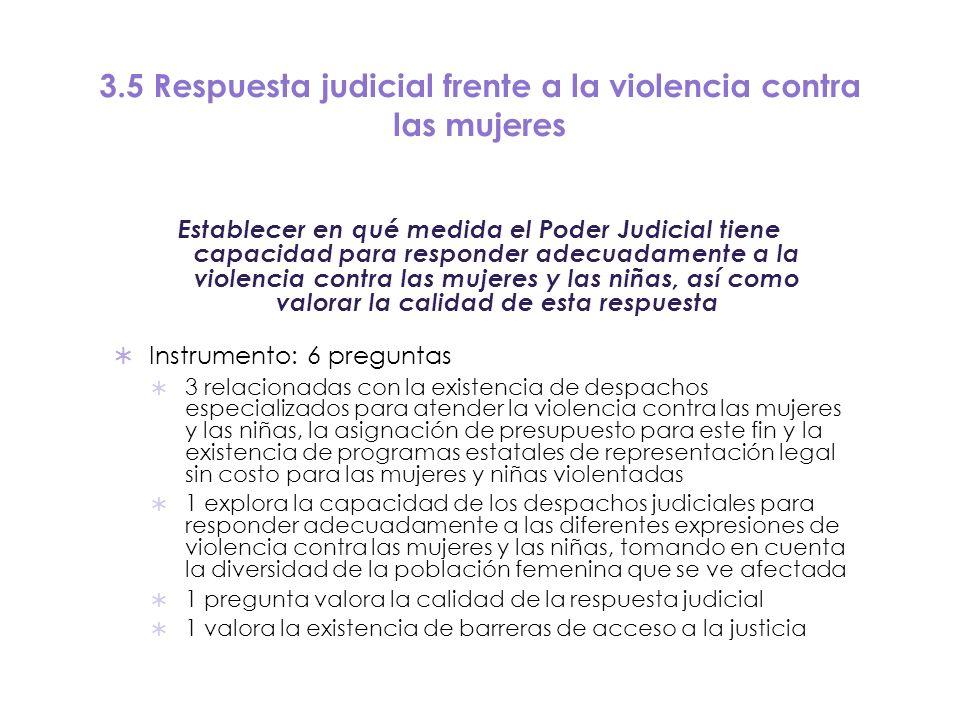 3.5 Respuesta judicial frente a la violencia contra las mujeres Establecer en qué medida el Poder Judicial tiene capacidad para responder adecuadament