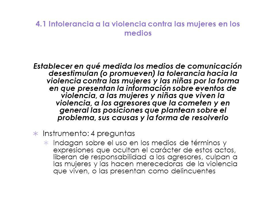 4.1 Intolerancia a la violencia contra las mujeres en los medios Establecer en qué medida los medios de comunicación desestimulan (o promueven) la tol