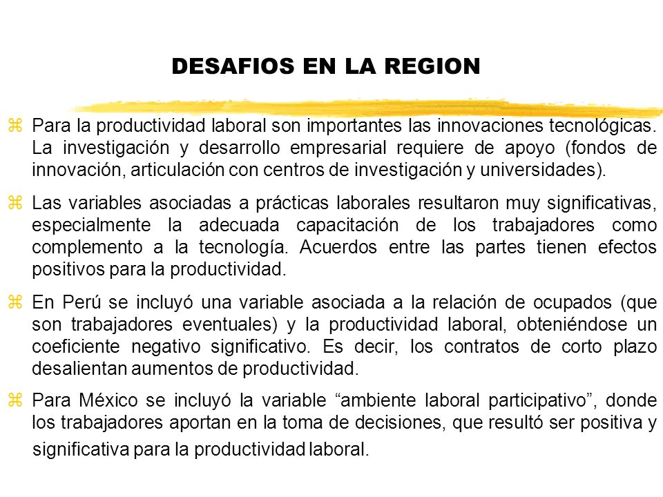 DESAFIOS EN LA REGION zPara la productividad laboral son importantes las innovaciones tecnológicas.