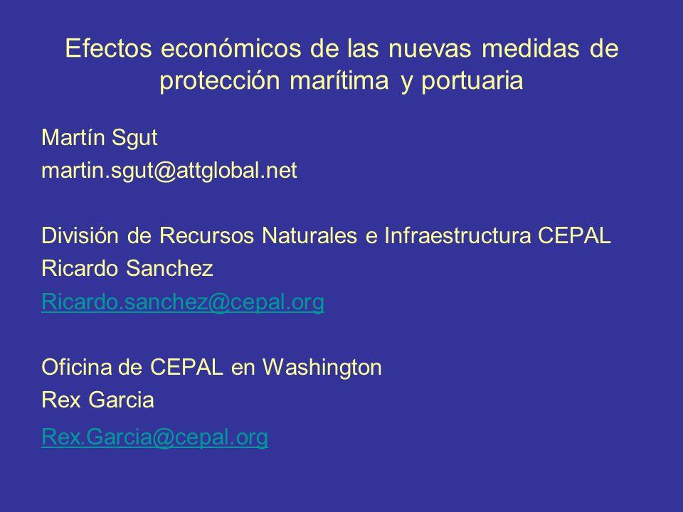 Efectos económicos de las nuevas medidas de protección marítima y portuaria Martín Sgut martin.sgut@attglobal.net División de Recursos Naturales e Inf