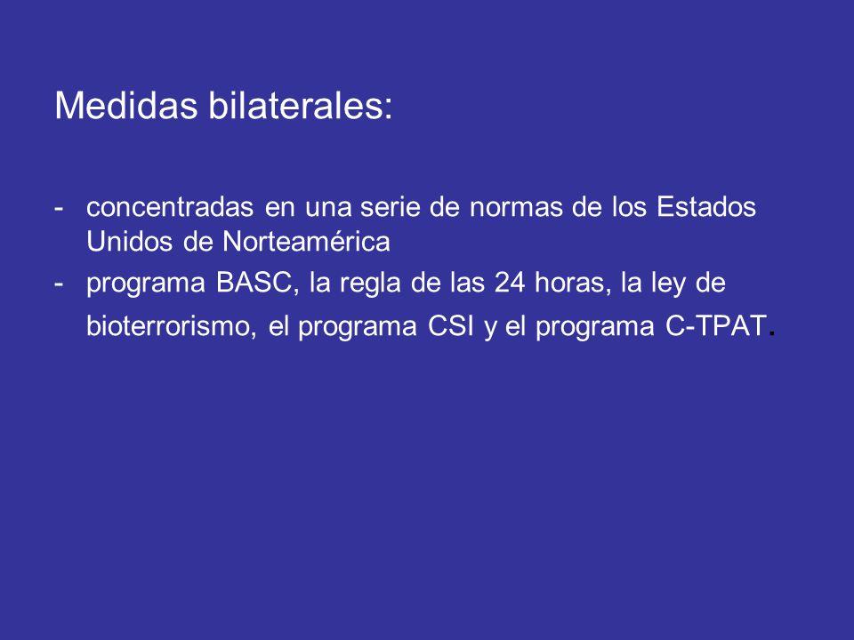 Medidas bilaterales: -concentradas en una serie de normas de los Estados Unidos de Norteamérica -programa BASC, la regla de las 24 horas, la ley de bi